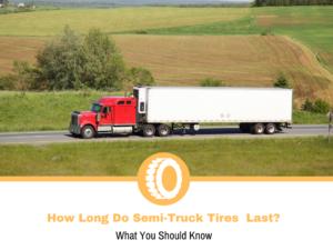 How Long Do Semi-Truck Tires Last